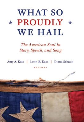 What So Proudly We Hail By Kass, Amy A./ Kass, Leon R./ Schaub, Diana